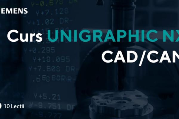 Curs UNIGRAPHIC NX CAD/CAM